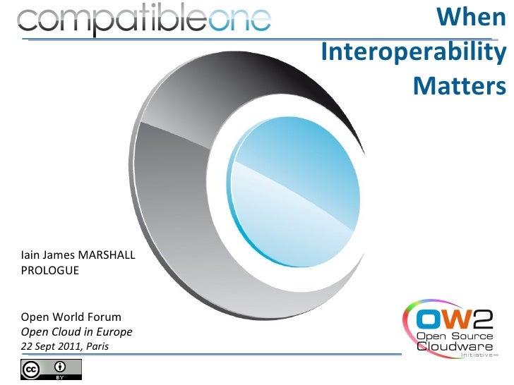 When                       Interoperability                              MattersIain James MARSHALLPROLOGUEOpen World Foru...