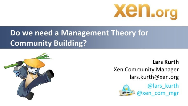 Lars KurthXen Community Managerlars.kurth@xen.org<br />Do we need a Management Theory for Community Building?<br />
