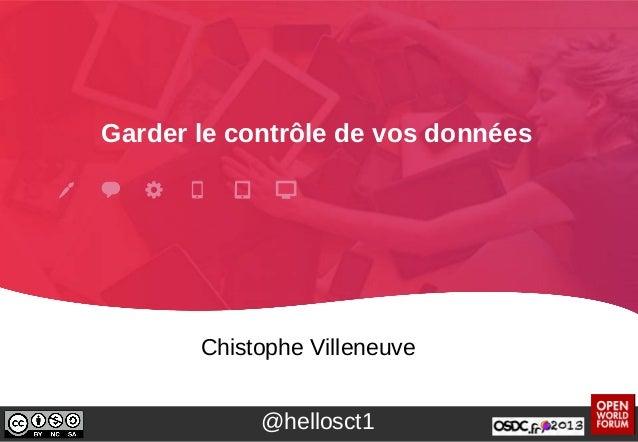 Garder le contrôle de vos données Chistophe Villeneuve @hellosct1