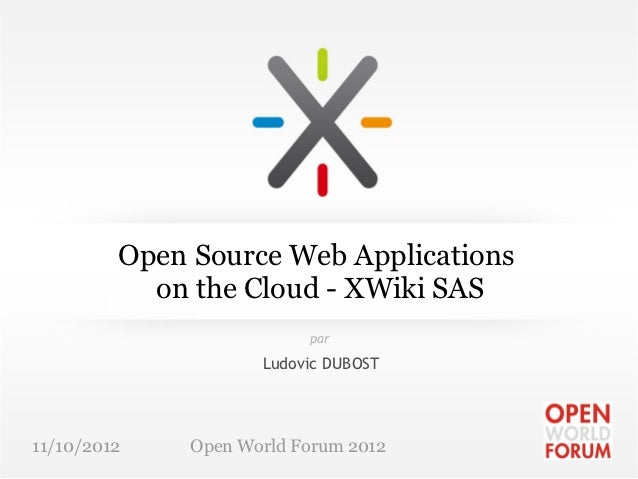 Open Source Web Applications           on the Cloud - XWiki SAS                          par                     Ludovic D...