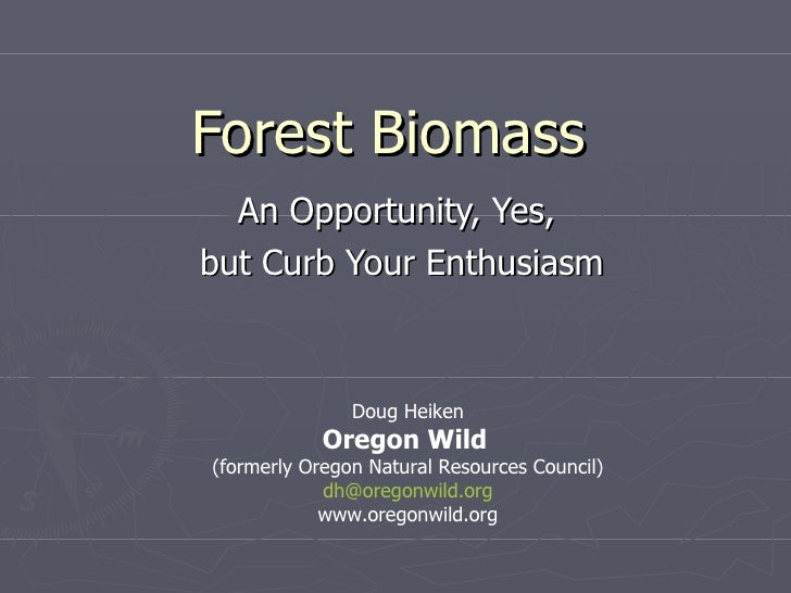 Forest Biomass An Opportunity, Yes,  but Curb Your Enthusiasm Doug Heiken Oregon Wild   (formerly Oregon Natural Resources...