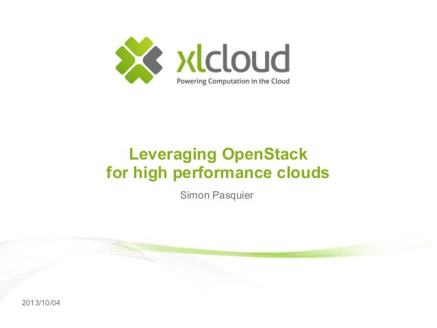 2013/10/04 Leveraging OpenStack for high performance clouds Simon Pasquier