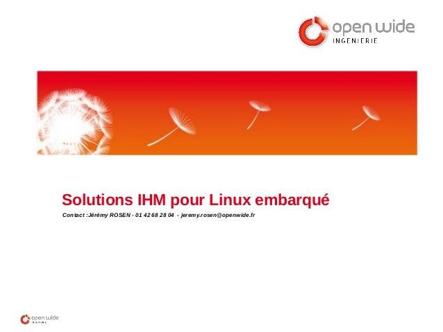Solutions IHM pour Linux embarqué Contact :Jérémy ROSEN - 01 42 68 28 04 - jeremy.rosen@openwide.fr