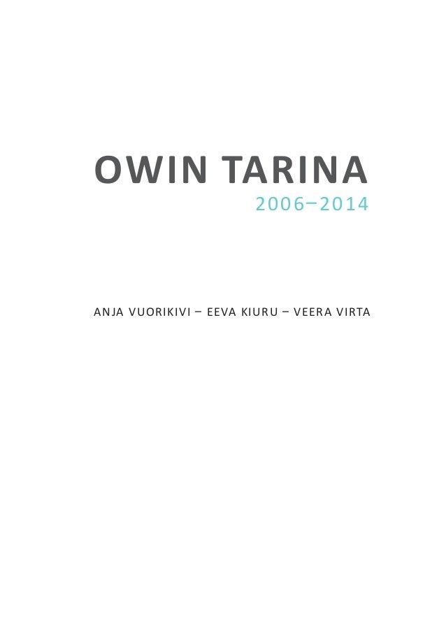 OWIn TARINA  2 0 0 6 – 2 0 1 4  Anja Vuoriki vi – Eeva Kiuru – V ee ra Vir ta