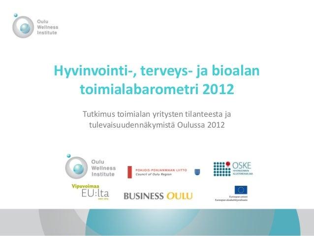 Hyvinvointi-, terveys- ja bioalan   toimialabarometri 2012    Tutkimus toimialan yritysten tilanteesta ja      tulevaisuud...