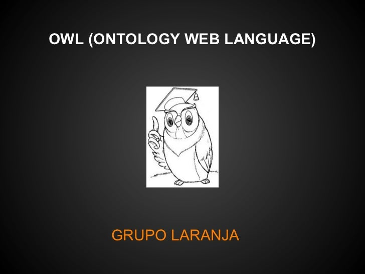 OWL (ONTOLOGY WEB LANGUAGE)      GRUPO LARANJA