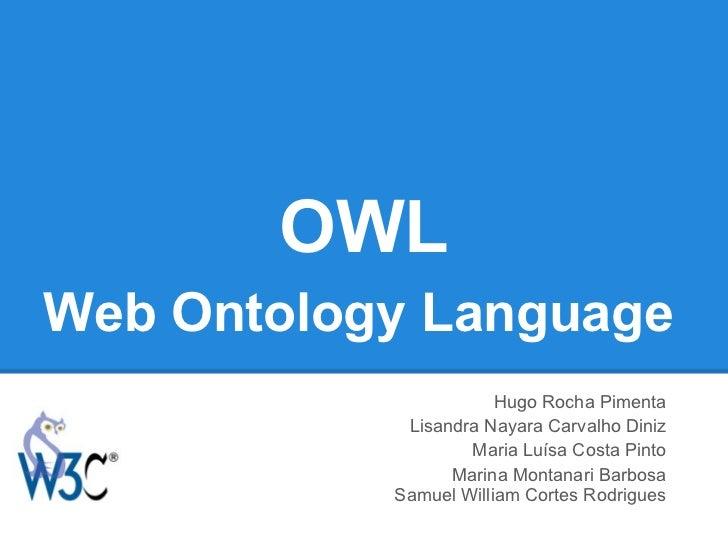 OWLWeb Ontology Language                       Hugo Rocha Pimenta            Lisandra Nayara Carvalho Diniz               ...