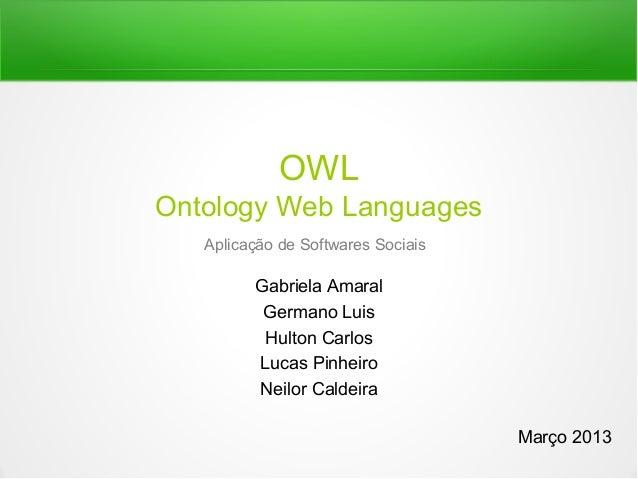 OWLOntology Web Languages   Aplicação de Softwares Sociais         Gabriela Amaral          Germano Luis          Hulton C...