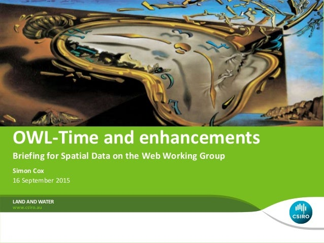 Simon Cox 16 September 2015 LAND AND WATER OWL-Time and enhancements Briefing for Spatial Data on the Web Working Group