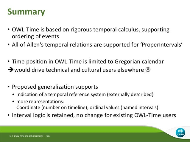 Summary • OWL-Time is based on rigorous temporal calculus, supporting ordering of events • All of Allen's temporal relatio...