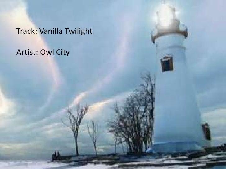 Track: Vanilla Twilight<br />Artist: Owl City<br />