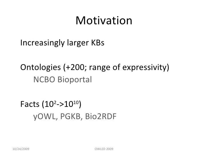 Motivation <ul><li>Increasingly larger KBs  </li></ul><ul><li>Ontologies (+200; range of expressivity) </li></ul><ul><li>N...