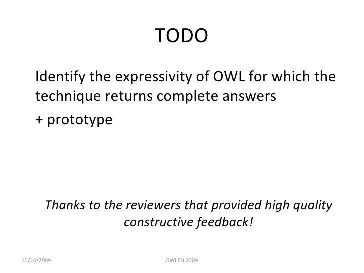 TODO <ul><li>Identify the expressivity of OWL for which the technique returns complete answers </li></ul><ul><li>+ prototy...