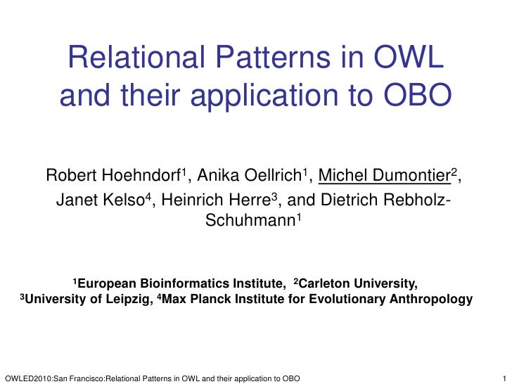Relational Patterns in OWL and their application to OBO<br />Robert Hoehndorf1, Anika Oellrich1, Michel Dumontier2, <br />...
