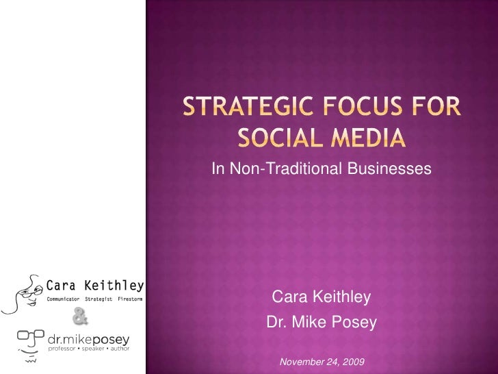 Strategic focus for social media<br />In Non-Traditional Businesses<br />Cara Keithley<br />Dr. Mike Posey<br />November 2...