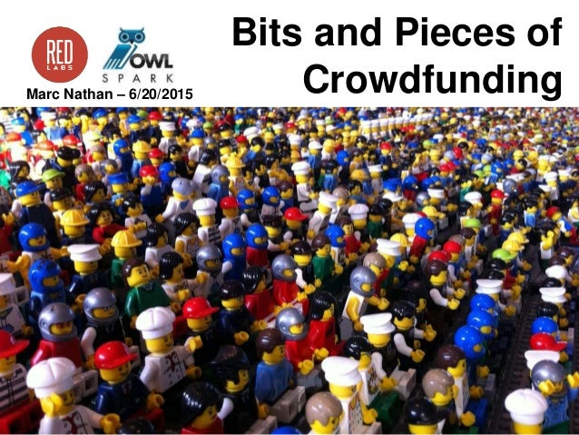 Bits and Pieces of CrowdfundingMarc Nathan – 6/20/2015