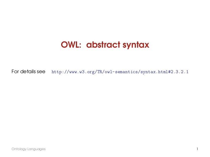 OWL: abstract syntaxFor details see      http://www.w3.org/TR/owl-semantics/syntax.html#2.3.2.1Ontology Languages         ...