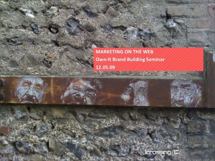 MARKETINGONTHEWEB Own‐ItBrandBuildingSeminar 12.05.09