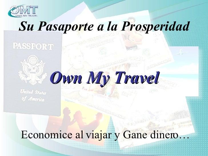 Entretenimiento y Viajes Su Pasaporte a la Prosperidad Economice al viajar y Gane dinero… Own My Travel