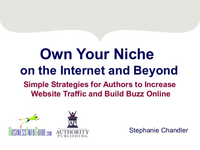 Own Your Nicheon the Internet and BeyondSimple Strategies for Authors to Increase  Website Traffic and Build Buzz Online  ...