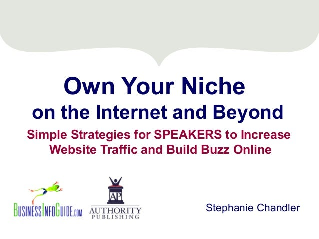 Own Your Nicheon the Internet and BeyondSimple Strategies for SPEAKERS to Increase   Website Traffic and Build Buzz Online...