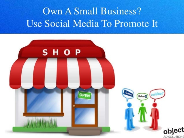 Own A Small Business? Use Social Media To Promote It
