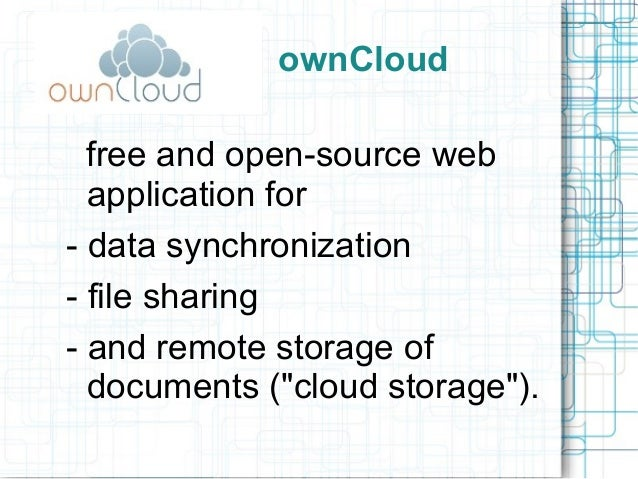 ownCloud free and open-source web application for - data synchronization - file sharing - and remote storage of documents ...