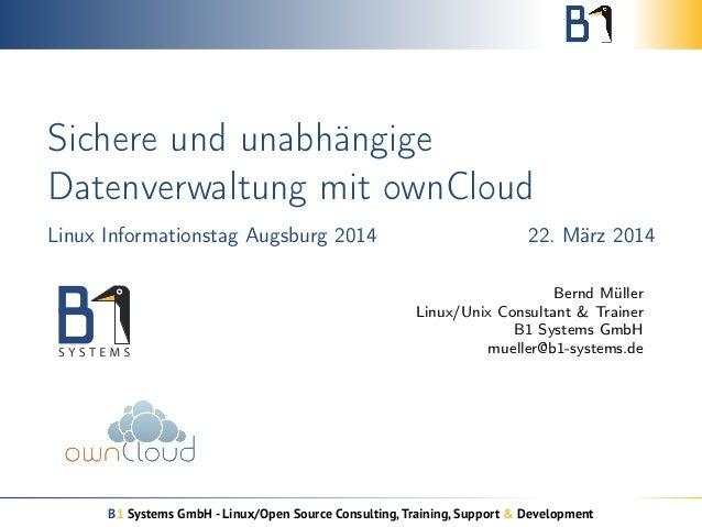 Sichere und unabhängige  Datenverwaltung mit ownCloud  Linux Informationstag Augsburg 2014 22. März 2014  Bernd Müller  Li...