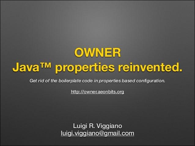 OWNER Java™ properties reinvented. Get rid of the boilerplate code in properties based configuration. ! http://owner.aeonb...
