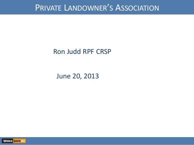 Ron Judd RPF CRSPJune 20, 2013PRIVATE LANDOWNER'S ASSOCIATION
