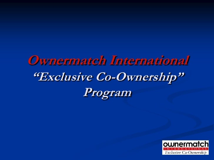 """Ownermatch International """"Exclusive Co-Ownership""""          Program"""