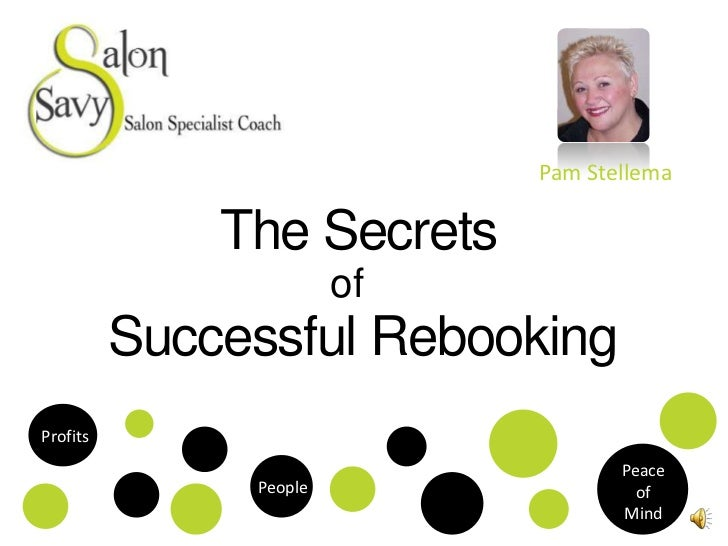 Pam Stellema<br />The Secrets <br />of<br />Successful Rebooking<br />Profits<br />Peace <br />of <br />Mind<br />People<b...