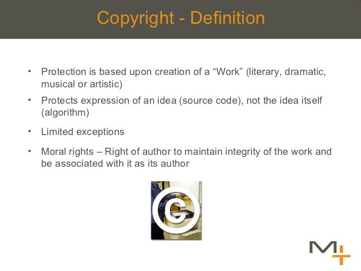 """Copyright - Definition <ul><li>Protection is based upon creation of a  """"Work"""" (literary, dramatic, musical or artistic) </..."""