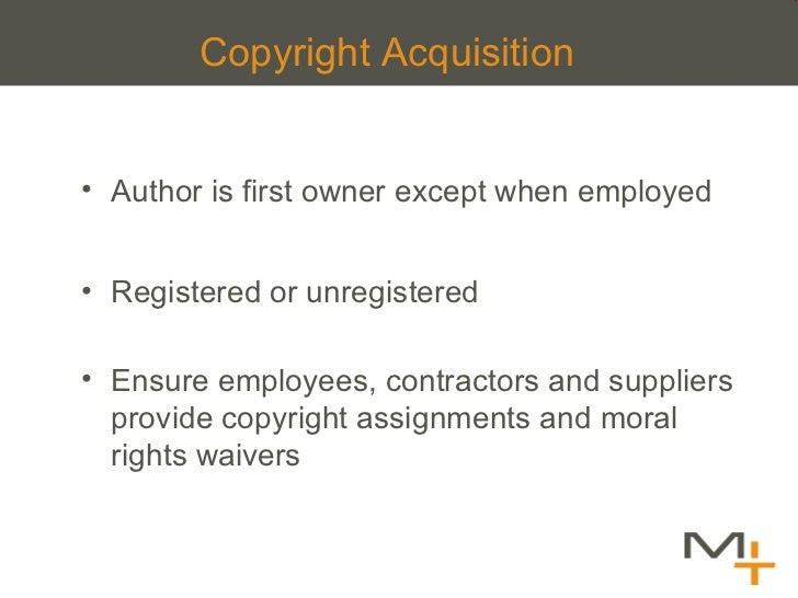 Copyright Acquisition <ul><li>Author is first owner except when employed </li></ul><ul><li>Registered or unregistered </li...
