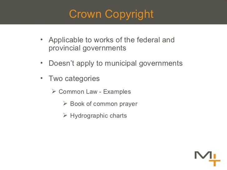 Crown   Copyright <ul><li>Applicable to works of the federal and provincial governments </li></ul><ul><li>Doesn 't apply t...