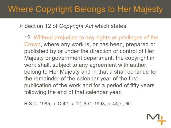 Where Copyright Belongs to Her Majesty <ul><ul><li>Section 12 of  Copyright Act  which states: </li></ul></ul><ul><ul><li>...