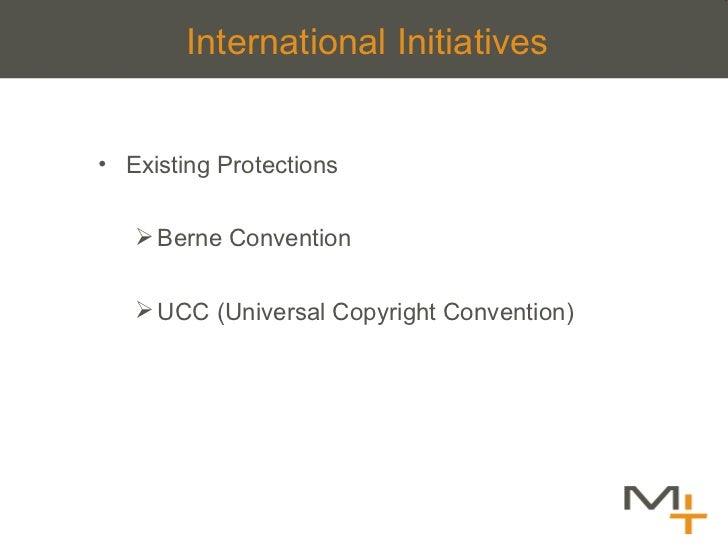 International Initiatives <ul><li>Existing Protections </li></ul><ul><ul><li>Berne Convention </li></ul></ul><ul><ul><li>U...