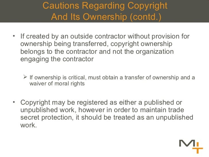 Cautions Regarding Copyright  And Its Ownership (contd.) <ul><li>If created by an outside contractor without provision for...
