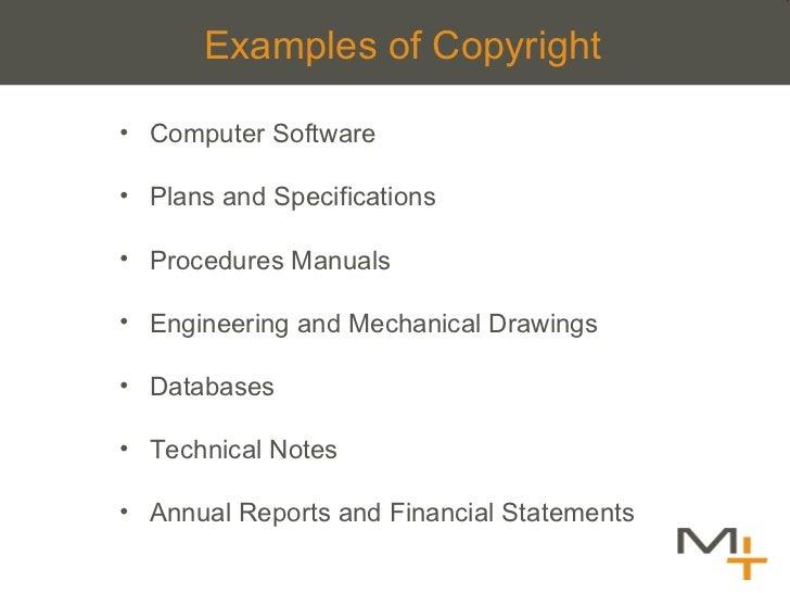 Examples of Copyright <ul><li>Computer Software </li></ul><ul><li>Plans and Specifications </li></ul><ul><li>Procedures Ma...