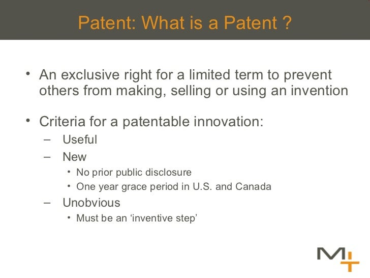 Patent: What is a Patent ? <ul><li>An exclusive right for a limited term to prevent others from making, selling or using a...