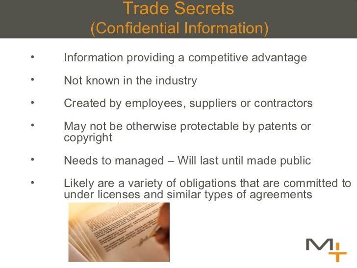 Trade Secrets (Confidential Information) <ul><li>Information providing a competitive advantage  </li></ul><ul><li>Not know...