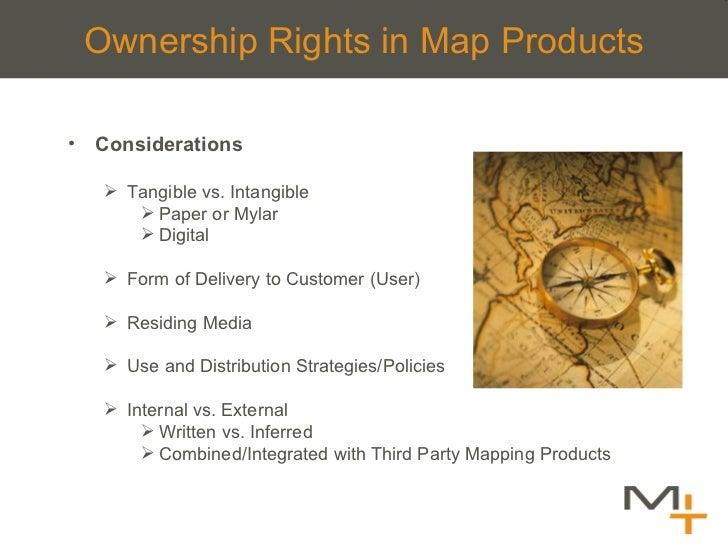 Ownership Rights in Map Products <ul><li>Considerations </li></ul><ul><ul><li>Tangible vs. Intangible </li></ul></ul><ul><...