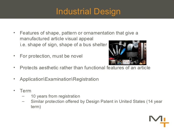 Industrial Design <ul><li>Features of shape, pattern or ornamentation that give a manufactured article visual appeal  </li...