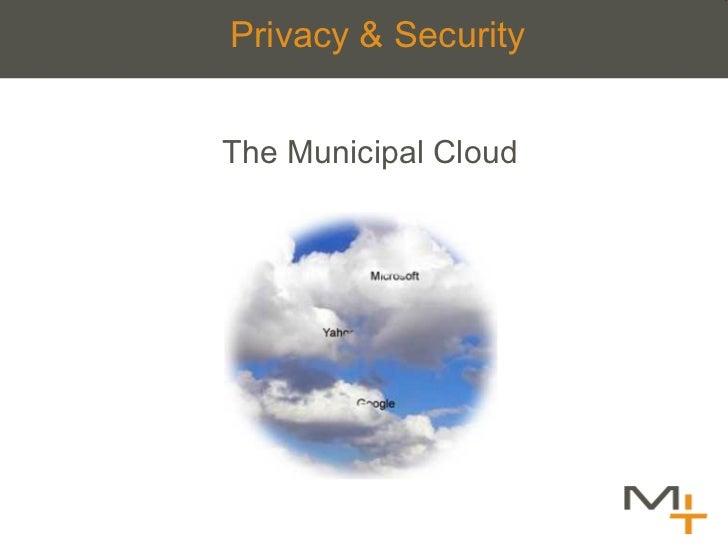 Privacy & Security <ul><li>The Municipal Cloud </li></ul>