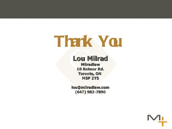 Lou Milrad Milradlaw 10 Relmar Rd. Toronto, ON  M5P 2Y5 [email_address] (647) 982-7890 Thank You