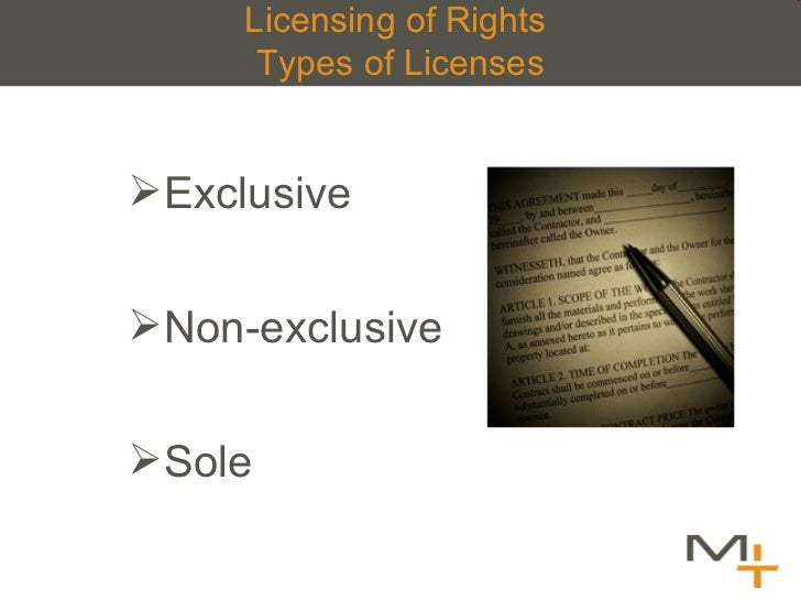 Licensing of Rights  Types of Licenses <ul><ul><li>Exclusive </li></ul></ul><ul><ul><li>Non-exclusive </li></ul></ul><ul><...