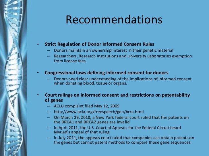 Recommendations <ul><li>Strict Regulation of Donor Informed Consent Rules </li></ul><ul><ul><li>Donors maintain an ownersh...