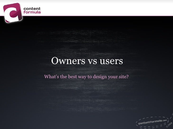 Owners vs users What's the best way to design your site?