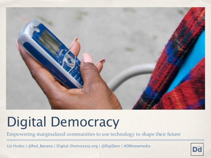 Digital DemocracyEmpowering marginalized communities to use technology to shape their futureLiz Hodes | @Red_Banana | Digi...