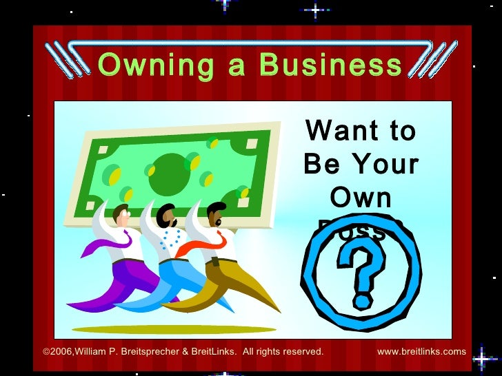 Owning a Business Want to Be Your Own Boss?